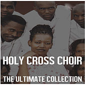 Ultimate Collection: Holy Cross Choir by Holy Cross Choir