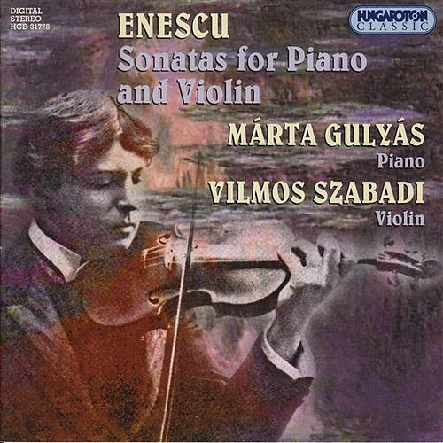 Enescu: Sonatas for Violin and Piano, Opp. 2, 6, and 25 by Vilmos Szabadi
