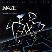 Can't Stop The Love by Maze Featuring Frankie Beverly