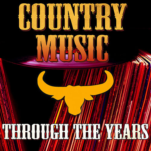 Country Music Through the Years by Various Artists