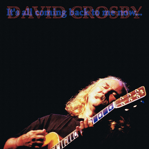 It's All Coming Back To Me Now... by David Crosby