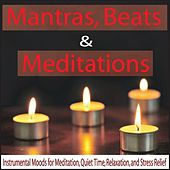 Mantras, Beats & Meditations: Instrumental Moods for Meditation, Quiet Time, Relaxation, And Stress Relief by Robbins Island Music Group