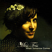 When Tomorrow Comes by Miss Tess