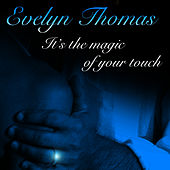 It's The Magic Of Your Touch by Evelyn Thomas