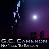 No Need To Explain by G.C. Cameron