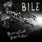 Built to Fuck, Born to Kill by Bile