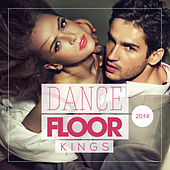 Dance Floor Kings 2014 by Various Artists