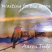 Waiting for the moon by Aaron Tyde