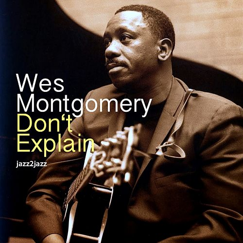 Don't Explain by Wes Montgomery