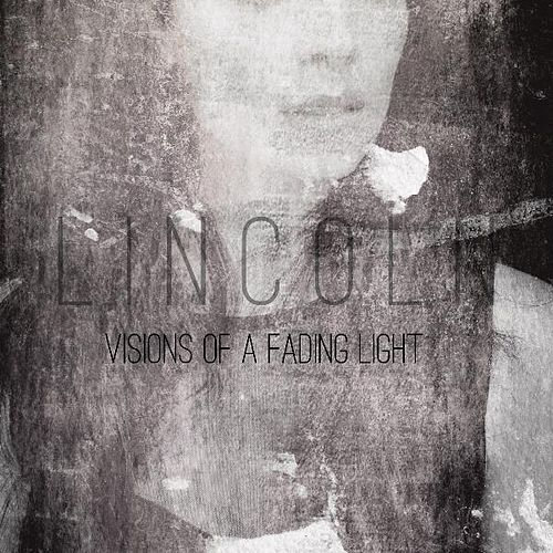 Visions of a Fading Light by Lincoln
