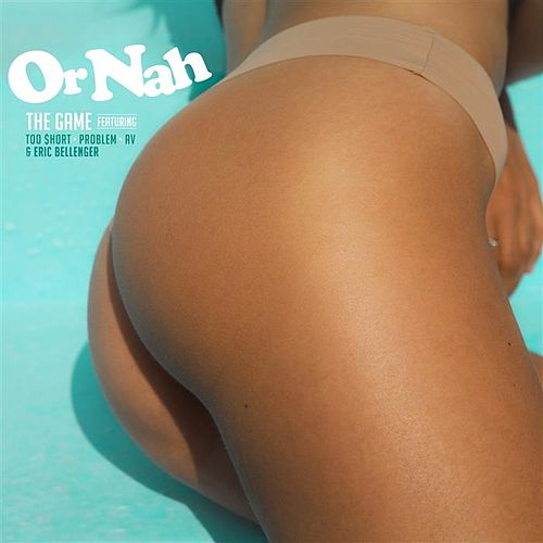 Or Nah feat. Too $hort, Problem, AV & Eric Bellinger by The Game