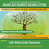 Celtic Wisdom (Celtic Shamanism) - Subliminal & Ambient Music Therapy by Binaural Beat Brainwave Subliminal Systems
