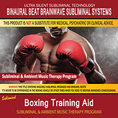 Boxing Training Aid - Subliminal & Ambient Music Therapy by Binaural Beat Brainwave Subliminal Systems