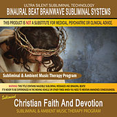 Christian Faith and Devotion - Subliminal & Ambient Music Therapy by Binaural Beat Brainwave Subliminal Systems