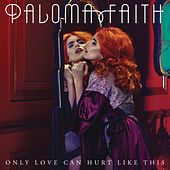 Only Love Can Hurt Like This by Paloma Faith