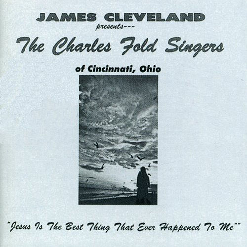 Jesus Is the Best Thing That Ever Happened to Me by Rev. James Cleveland