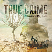 True Crime - 17 Classic Crime Themes by Various Artists