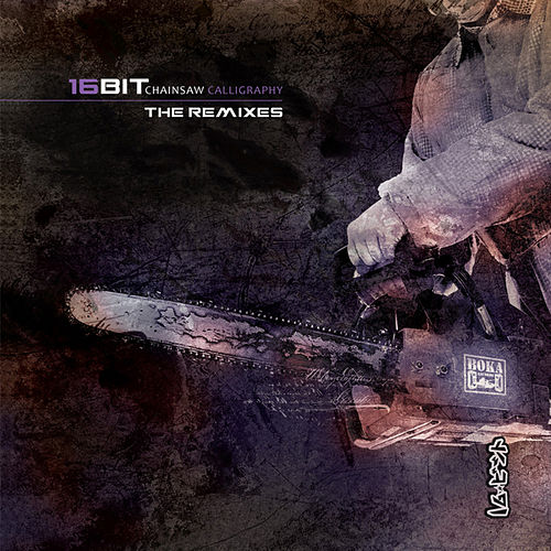 Chainsaw Calligraphy: The Remixes – EP by 16bit