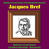 Quand on n'a que l'amour et les plus grands succes de Jacques Brel by Jacques Brel