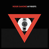 My Roots by Roger Sanchez
