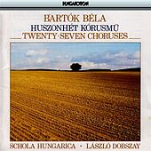 Bartok: 27 2- and 3- Part Choruses by Schola Hungarica