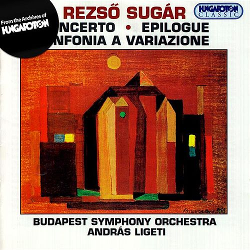 Sugar, R.: Concerto in Memoriam Bela Bartok / Sinfonia A Variazione / Epilogus by Budapest Symphony Orchestra