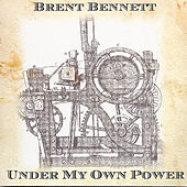 Under My Own Power by Brent Bennett