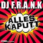 Alles Kaputt Radio Edit by DJ Frank
