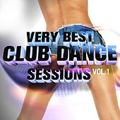 Very Best Club Dance Sessions, Vol.1 (Hot House Grooves and Sexy Club Bombs) by Various Artists