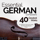 Essential German Composers: 40 Greatest Works from Beethoven, Schumann, Handel, Bach, Mendelssohn, Bruch & More by Various Artists