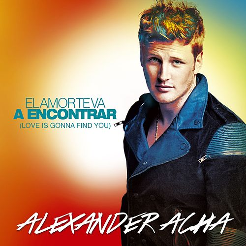 El amor te va a encontrar (Love is gonna find you) by Alexander Acha