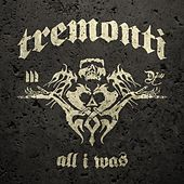 All I Was by Tremonti