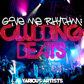 Give Me Rhythm: Clubbing Beats by Various Artists