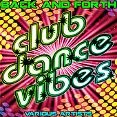 Back and Forth: Club Dance Vibes by Various Artists