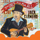 For Once And For All by Cowboy Jack Clement