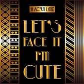 Let's Face It I'm Cute by 11 Acorn Lane
