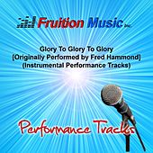 Glory to Glory to Glory (Originally Performed by Fred Hammond) [Instrumental Performance Tracks] by Fruition Music Inc.
