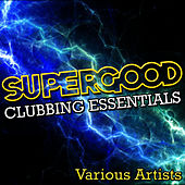 Supergood: Clubbing Essentials by Various Artists