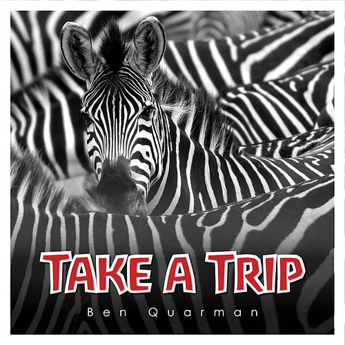 Take a Trip by Ben Quarman