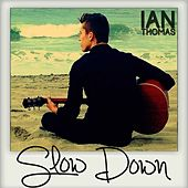 Slow Down - Single by Ian Thomas