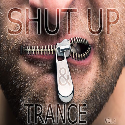 Shut Up and Trance, Vol. 1 (Big Epic Trance Anthems) by Various Artists