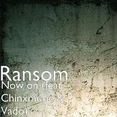Now on (feat. Chinxmusic & Vado) by Ransom