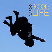 Good Life by Vargo
