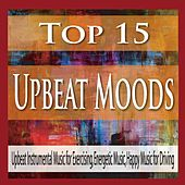 Top 15 Upbeat Moods: Upbeat Instrumental Music for Exercising, Energetic Music, Happy Music for Driving by Robbins Island Music Group