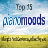 Top 15 Piano Moods: Relaxing Solo Piano to Calm, Compose, And Deep Sleep Music by Robbins Island Music Group
