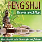 Feng Shui Harmony Through Music: Relaxing Instrumentals Creating a Harmonizing Surrounding Environment by Robbins Island Music Group