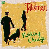 Nothing Change by Talisman