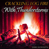 Crackling Log Fire with Thunderstorms by Jamie Llewellyn