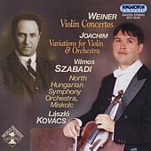 Weiner: Violin Concertos Nos. 1-2 / Joachim: Variations for Violin and Orchestra by Vilmos Szabadi