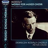 Kodaly: Works for Mixed Choir, Vol. 2 (1937-1947) by Debrecen Kodaly Choir